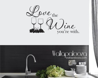 Wine Wall Decal - Love the Wine you're with Wall Decal - Kitchen Wall decal - Bistro Wall Decal - Wine Decal - Wall decor - Wall decal