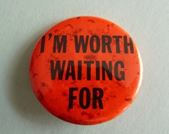 Vintage Button, I'm Worth Waiting For