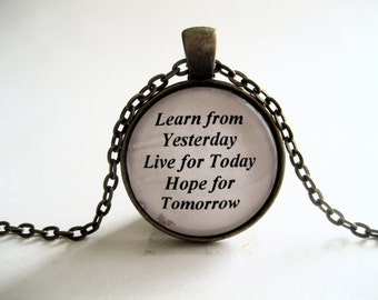 Learn From Yesterday Live For Today Hope For Tomorrow Inspirational Message Necklace Brass or Silver