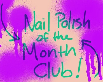 Polish of the Month Club - Twelve Months, Six Months or Three Months of Exclusive Color
