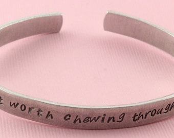 SALE - Some Days It's Just Not Worth Chewing Through The Restraints - Hand Stamped Cuff Bracelet - Aluminum Handstamped Gift