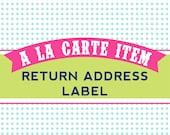 Printable Customized Return Address Label Design - A La Carte Item