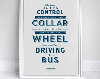 Now I'm Driving the Bus - Kramer Quote - Seinfeld Typography Poster - Home Decor