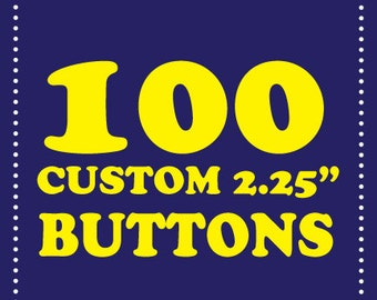 100 custom 2.25 inch buttons