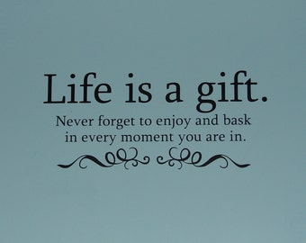 Life is a gift. never forget to enjoy and bask in every moment you are in. matte finish vinyl wall quote saying dacal