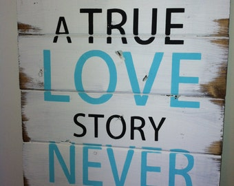 "A True Love Story never ends - 13""h x 17 1/2"" w hand-painted wood sign"