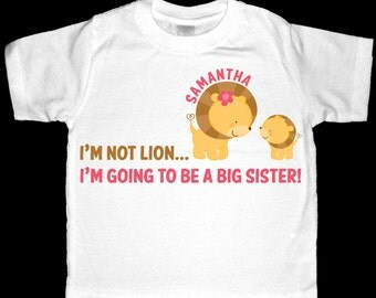 Personalized I'm not lion....I'm going to be a Big Sister Announcement Shirt or Bodysuit - Personalized with ANY name