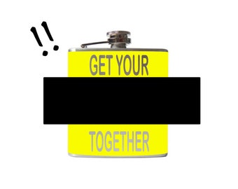 Get Your Sh-t Together FLASK- alcohol, liquor, mature- Personalized Custom - YOU pick COLOR