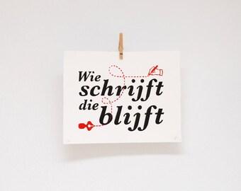 Letterpress woodcut typography, Wie schrijft die blijft, Dutch proverb, hand writing, mail, hand printed wall art