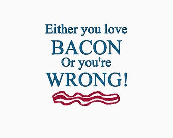 Either you love BACON Or you're WRONG! Embroidery design in 3 sizes Instant Download