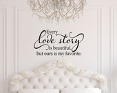 Every Love Story is Beautiful - Wall Decal - Master Bedroom Decor - Wedding Gift - Love Wall Decals