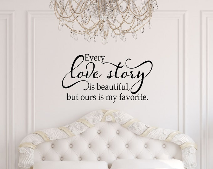 Every Love Story is Beautiful  but Ours is my favorite //Bedroom  Wall Decor // Wedding Gift  // Love Wall Decals // Bedroom Decor