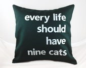 """18""""x18""""  'Every Life should have Nine Cats' Pillow COVER"""