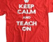 Funny Teacher T-Shirt Gifts for Teachers Teaching T-shirt Keep Calm and Teach On T-Shirt T-Shirt Tee Shirt Mens Ladies Womens Youth Kids