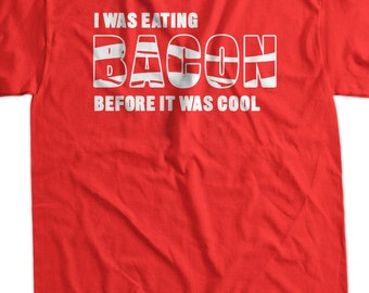 I was eating bacon before it was cool Funny Bacon T Shirt Screen Printed T-Shirt Shirt Mens Ladies Womens Youth Kids Funny Food Geek Foodie