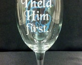 I Held him First, Mother of the Groom Gift 16 ounce Wine Goblet