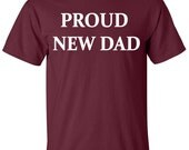 Proud New Dad T-Shirt, fathers day tee, daddy pride tee, funny father tshirt, proud daddy tee, daddy to be tshirt, daddy gift B-176