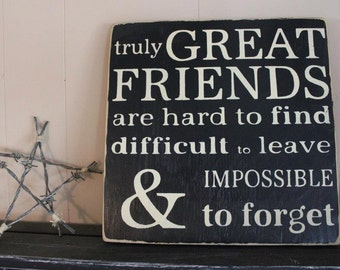 truly great friends are hard to find wood rustic style handmade sign.