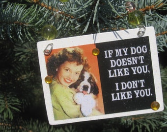 "Funny Sassy Humor Retro Woman Ornament, Wall Hanging, Sign: ""If my dog doesn't like you, I don't like you."""