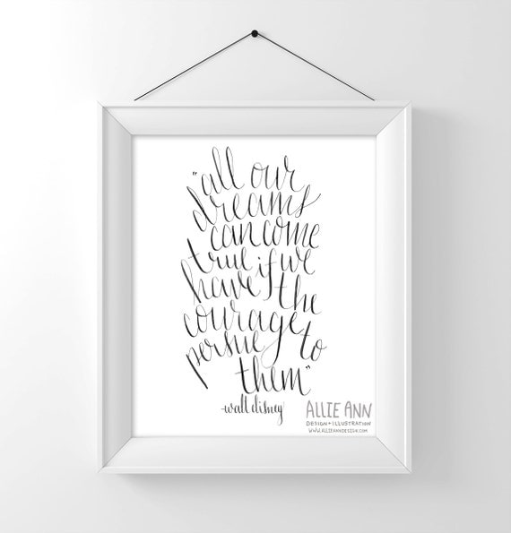 Walt Disney Quote, All Our Dreams Can Come True If You Have The Courage To Pursue Them,  art print, calligraphy, typography
