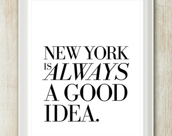 New York Is Always A Good Idea - NYC Quote print in 8 x 10 inches on A4 (in Classic Black and White)