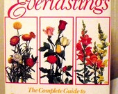 Flower Gardening Book, The Complete Encyclopedia of Everlastings 1988 first edition, growing and arranging dried flowers How To