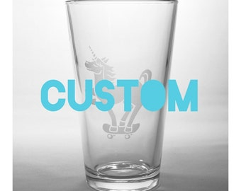 CUSTOM Beer Pint Glass - Add personalized text or custom art