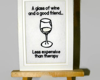 "Wine & Friends vs. Therapy Embroidery Matted 5"" x 7"" Embroidered Design Ready for Framing - Ready to Ship"