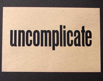 "UNCOMPLICATE Letterpress Vintage  Wood Type Print--choose Black OR White 12"" X18"" poster"