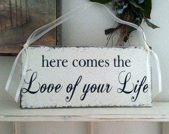 Here Comes The LOVE of YOUR LIFE, Wedding Signs, Flower Girl Signs, Ring Bearer Signs, 7 x 15