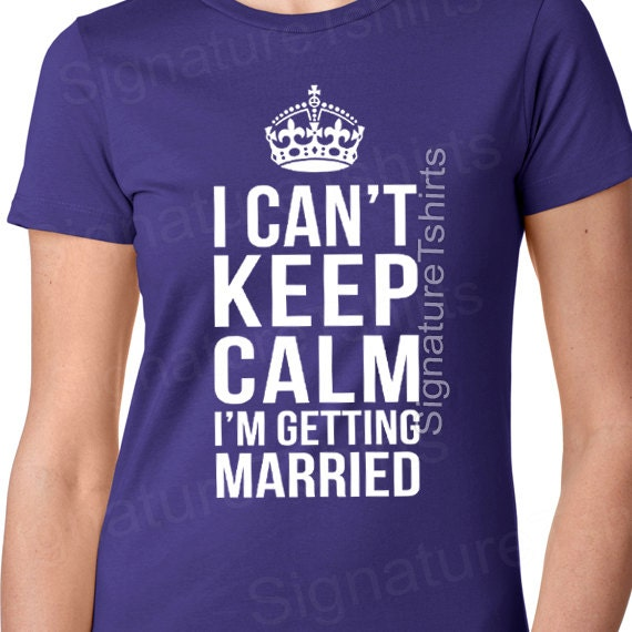 Bride gift shirt tshirt i can 39 t keep calm i 39 m by for Get fucked t shirt
