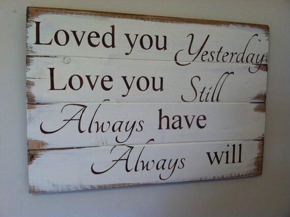 Loved you yesterday wood signhome decor wood signromantic for Love the house you have
