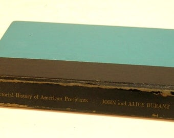 Pictorial History Of American Presidents By John And Alice Durant Vintage Book