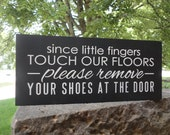 Remove Shoe Sign/Since Little Fingers Touch Our Floors/Please Remove Your Shoes/At The Door/Wood Sign/Home Decor/Porch/DAWNSPAINTING/6 x 12