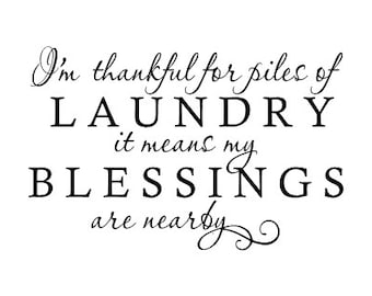 """I'm thankful for piles of laundry it means my blessings are nearby - Vinyl Wall Decal 23 x 15"""""""