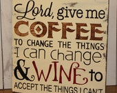 Lord, Give me COFFEE/to change the things/I can change/WINE to accept the things I can't/Coffee Sign/Wine Sign/Funny/Kitchen/Wood sign