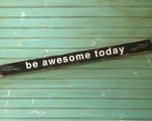 be awesome today small wooden sign -  Distressed Sign in Black with White Vintage Style - designed to rest over a door
