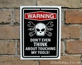 Warning Sign Don't Even Think About Touching My Tools