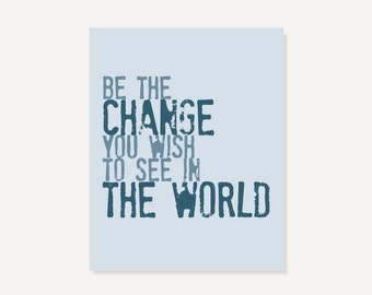 Be The Change You Wish To See In The World - Inspirational Art Print Poster