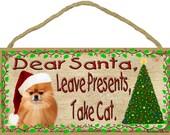 "POMERANIAN Dear Santa Leave Presents Take CAT 10"" x 5"" Christmas Dog SIGN Holiday Pet Plaque"