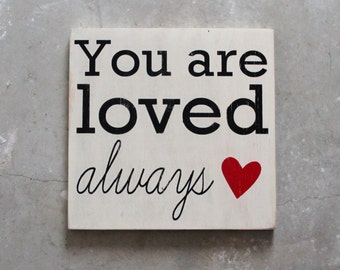 You Are Loved Always Hand Painted Wood Sign, I Will Love You Always, For the One You Love, Nursery Decor, Love Sign