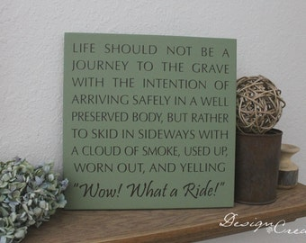 Humorous Wood Sign - Life should not be a journey to the grave... - Custom colors