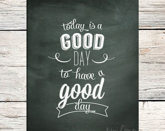 Printable - Today Is A Good Day Chalkart - 8x10 - Instant Download