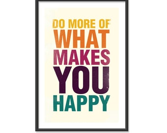 do more of what makes you happy 8x10 print. Black Bedroom Furniture Sets. Home Design Ideas