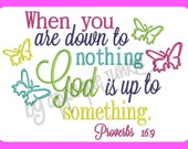 Proverbs 16:9 When you are down to nothing...Embroidery design