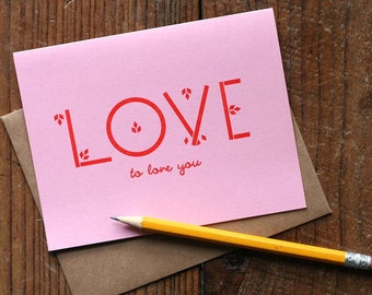 Love To Love You  / Letterpress Printed Card