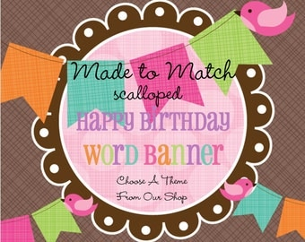 Made to Match- Birthday Banner, Happy Birthday WORD Banner, Party Banner, Birthday -Choose Any Theme In Our Shop