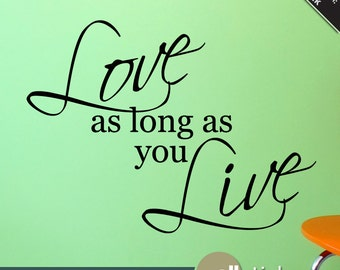 Love As Long As You Live Wall Quote - Wall Decal - Bedroom, Living Room Wall Decor