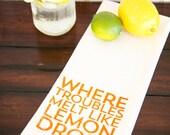 Tea Towel - Hand Printed Organic Flour Sack - Where troubles melt like lemon drops