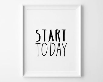 Motivational Quote, Start Today Wall Art, Typography Poster, Black and White, Handwritten Quote, Inspirational Print